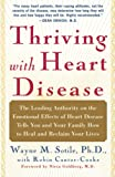 Sotile, Wayne: Thriving With Heart Disease: The Leading Authority on the Emotional Effects of Heart Disease Tells You and Your Family How to Heal and Reclaim Your Lives