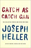 Heller, Joseph: Catch as Catch Can : The Collected Stories and Other Writings