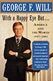 Will, George F.: With a Happy Eye, but...: America and the World, 1997--2002