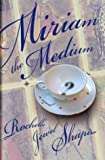 Shapiro, Rochelle Jewel: Miriam the Medium