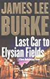 Burke, James Lee: Last Car to Elysian Fields : A Novel