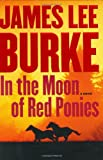 Burke, James Lee: In the Moon of Red Ponies