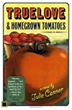 Cannon, Julie: Truelove & Homegrown Tomatoes