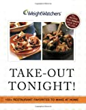 Weight Watchers: Weight Watchers Take-Out Tonight: 150+ Restaurant Favorites to Make at Home--All 8 Points or Less