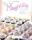 Torey, Allysa: More from Magnolia: Recipes from the World-Famous Bakery and Allysa Torey&#39;s Home Kitchen