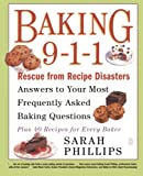 Phillips, Sarah: Baking 9-1-1: Answers to Your Most Frequently Asked Baking Questions; Rescue from Recipe Disasters; 40 Recipes for Every Baker