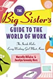 DiFalco, Marcelle: The Big Sister's Guide To The World Of Work: The Inside Rules Every Working Girl Must Know