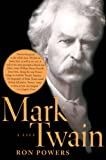 Powers, Ron: Mark Twain: A Life