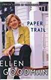 Goodman, Ellen: Paper Trail : Common Sense in Uncommmon Times