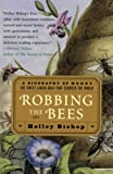 Bishop, Holley: Robbing the Bees: A Biography of Honey--The Sweet Liquid Gold That Seduced the World