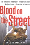 Charles Gasparino: Blood on the Street: The Sensational Inside Story of How Wall Street Analysts Duped a Generation of Investors