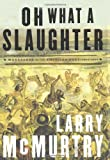 McMurtry, Larry: Oh What a Slaughter: Massacres in the American West 1846-1890