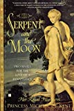Princess Michael of Kent: The Serpent And The Moon: Two Rivals For The Love Of A Renaissance King
