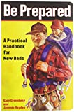Greenberg, Gary: Be Prepared: A Practical Handbook for New Dads