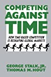 Stalk, George: Competing Against Time: How Time-Based Competition Is Reshaping Global Markets