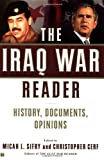 Sifry, Micah L.: The Iraq War Reader : History, Documents, Opinions