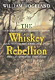 Hogeland, William: The Whiskey Rebellion : George Washington, Alexander Hamilton, and the Frontier Rebels Who Challenged America's Newfound Sovereignty