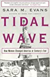 Evans, Sara M.: Tidal Wave: How Women Changed America at Century&#39;s End