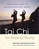 Lam, Kam Chuen: Tai Chi for Staying Young: The Gentle Way to Health and Well-Being