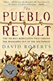 Roberts, David: The Pueblo Revolt: The Secret Rebellion That Drove The Spaniards Out Of The Southwest