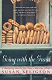 Seligson, Susan: Going With the Grain: A Wandering Bread Lover Takes a Bite Out of Life