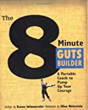 Salmansohn, Karen: The 8 Minute Guts Builder: A Portable Coach to Pump Up Your Courage