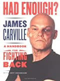 Carville, James: Had Enough: A Handbook for Fighting Back