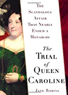 The Trial of Queen Caroline: The Scandalous…