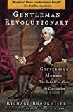 Brookhiser, Richard: Gentleman Revolutionary: Gouverneur Morris, the Rake Who Wrote the Constitution