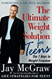 McGraw, Jay: The Ultimate Weight Solution for Teens: The 7 Keys to Weight Freedom