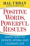 Urban, Hal: Positive Words, Powerful Results: Simple Ways to Honor, Affirm, and Celebrate Life