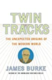 Burke, James: Twin Tracks: The Unexpected Origins Of The Modern World