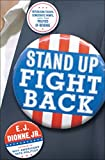 E.J. Dionne: Stand Up, Fight Back: Republican Toughs, Democratic Wimps, and the Politics of Revenge