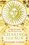 Cohen, Richard: Chasing the Sun: A Cultural and Scientific History of the Star That Gives Us Life
