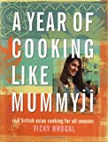 Bhogal, Vicky: A Year of Cooking Like Mummyji: Real British Asian Cooking for All Seasons