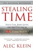 Alec Klein: Stealing Time: Steve Case, Jerry Levin, and the Collapse of AOL Time Warner