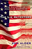 Ken Alder: The Lie Detectors: The History of an American Obsession