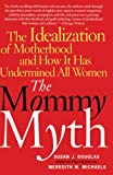 Michaels, Meredith W.: The Mommy Myth: The Idealization Of Motherhood And How It Has Undermined All Women
