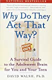 Walsh, David: Why Do They Act That Way?: A Survival Guide To The Adolescent Brain For You And Your Teen