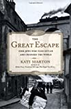 Marton, Kati: The Great Escape: Nine Jews Who Fled Hitler and Changed the World