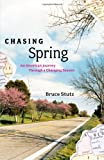 Stutz, Bruce: Chasing Spring: An American Journey Through a Changing Season