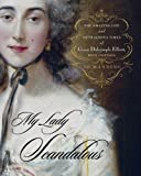 Manning, Jo: My Lady Scandalous: The Amazing Life And Outrageous Times Of Grace Dalrymple Elliot, Royal Courtesan