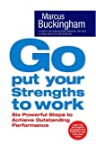 Marcus Buckingham: Go Put Your Strengths To Work - 6 Powerful Steps To Achieve Outstanding Performance