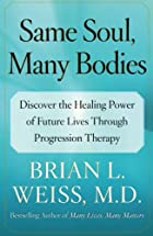 Same Soul, Many Bodies: Discover the Healing…