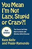 Kelly, Kate: You Mean I'm Not Lazy, Stupid, Or Crazy?!: The Classic Self-help Book For Adults With Attention Deficit Disorder