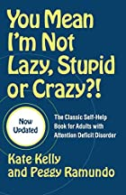 You Mean I'm Not Lazy, Stupid or Crazy?! A…