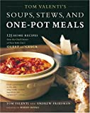 Valenti, Tom: Tom Valenti's Soups, Stews, and One-Pot Meals: 125 Home Recipes from the Chef-Owner of New York City's Ouest and 'Cesca