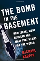 The Bomb in the Basement: How Israel Went…