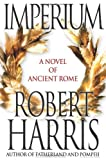 Robert Harris: Imperium: A Novel of Ancient Rome
