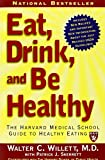 Callahan, Maureen: Eat, Drink, and Be Healthy: The Harvard Medical School Guide to Healthy Eating